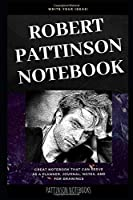 Robert Pattinson Notebook: Great Notebook for School or as a Diary, Lined With More than 100 Pages.  Notebook that can serve as a Planner, Journal, Notes and for Drawings. (Robert Pattinson Notebooks)