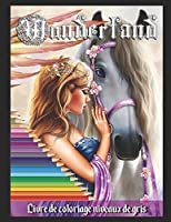 Wonderland: Livre de coloriage niveaux de gris