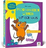 Programmieren lernen mit der Maus: Der Start in die Programmierung mit Scratch. Fuer Kinder ab 7 Jahren, kein Vorwissen noetig, komplett in Farbe