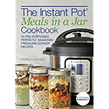 The Instant Pot Meals in a Jar Cookbook: 50 Pre-portioned, Perfectly Seasoned Pressure Cooker Recipes