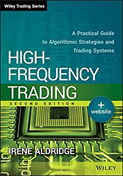 [Aldridge, Irene]のHigh-Frequency Trading: A Practical Guide to Algorithmic Strategies and Trading Systems (Wiley Trading) (English Edition)