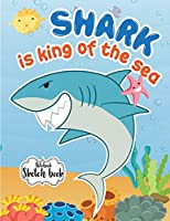 Notebook Sketchbook: Shark Is King of the Sea : Paper Book for Sketching, Drawing, Journaling & Doodling Sketchbooks, Perfect Large Size