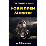 Forbidden Mirror: The Fatal Gift of Beauty (English Edition)