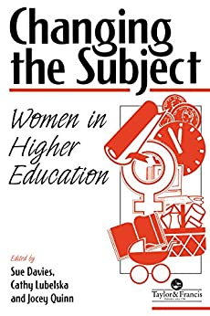 Changing The Subject: Women In Higher Education by [Quinn, Jocey]
