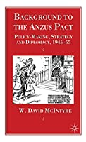 Background to the Anzus Pact: Policy-Makers, Strategy and Diplomacy, 1945-55 (Cambridge Imperial and Post-Colonial Studies Series)