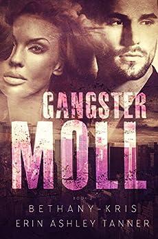 Gangster Moll (Gun Moll Book 2) by [Bethany-Kris, Tanner, Erin Ashley]