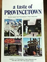 A Taste of Provincetown: A Guide to 14 of Provincetown's Finest Restaurants, Plus a Cookbook of Their Most Popular Recipes (Taste of Series)