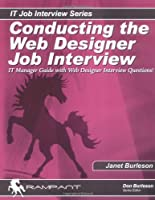 Conducting the Web Designer Job Interview: IT Manager Guide With Interview Questions (It Job Interview Series)