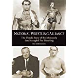 National Wrestling Alliance: The Untold Story of the Monopoly that Strangled Pro Wrestling: The Untold Story of the Monopoly