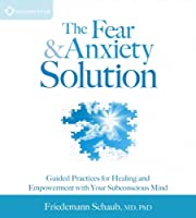 The Fear & Anxiety Solution: Guided Practices for Healing and Empowerment with Your Subconscious Mind