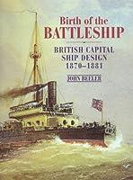 Birth of the Battleship: British Capital Ship Design 1870-1881