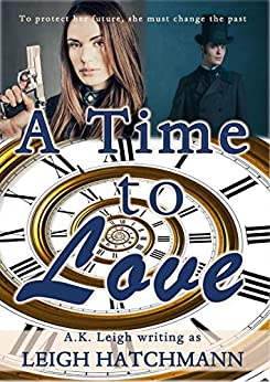 A Time to Love: A time travel, historical, sci-fi romance by [Hatchmann, Leigh]