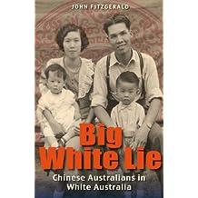 Big White Lie: Chinese Australians in White Australia