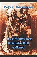 Der Mann der Buffalo Bill erfand: Roman