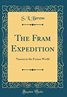 The Fram Expedition: Nansen in the Frozen World (Classic Reprint)