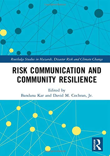 Download Risk Communication and Community Resilience (Routledge Studies in Hazards, Disaster Risk and Climate Change) 1138088218