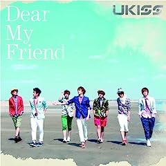 Dear My Friend♪U-KISSのCDジャケット