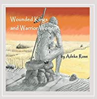 Wounded Kings & Warrior Women