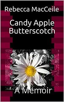 Candy Apple Butterscotch: A Memoir by [MacCeile, Rebecca]