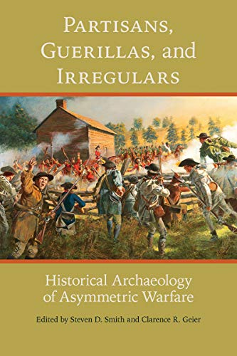 Download Partisans, Guerillas, and Irregulars: Historical Archaeology of Asymmetric Warfare 0817320202