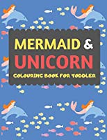 Mermaid & Unicorn Colouring Book For Toddler: Mermaid Unicorn colouring book for kids & toddlers -Magical colouring books for preschooler-colouring book for boys girls fun activity book for kids ages 2-4 4-8