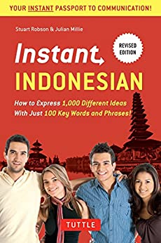 Instant Indonesian: How to Express 1,000 Different Ideas with Just 100 Key Words and Phrases! (Indonesian Phrasebook) (Instant Phrasebook Series) by [Robson, Stuart, Millie, Julian]