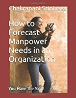 How to Forecast Manpower Needs in an Organization: You have the skill!