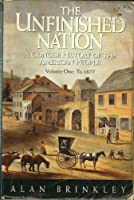 The Unfinished Nation: A Concise History of the American People : To 1877