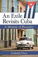 An Exile Revisits Cuba: A Memoir of Humility