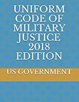 UNIFORM CODE OF MILITARY JUSTICE 2018 EDITION