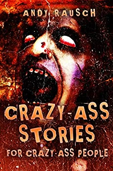 Crazy-Ass Stories For Crazy-Ass People by [Rausch, Andy]