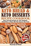Keto Bread and Keto Desserts Recipe Cookbook: Easy, Low-Carb Recipes for Your Ketogenic, Gluten-Free or Paleo Diet that Anyone Can Cook Using Simple Ingredients. All in 1 - Keto Bread, Cookies, Snacks (Keto Bread and Desserts) 画像