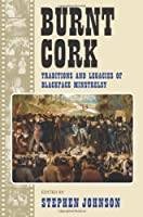 Burnt Cork: Traditions and Legacies of Blackface Minstrelsy