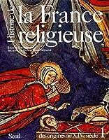 Histoire de la France religieuse t.1