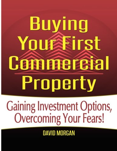 Download Buying Your First Commercial Property: Gaining Investment Options, Overcoming Your Fears! 1500822124