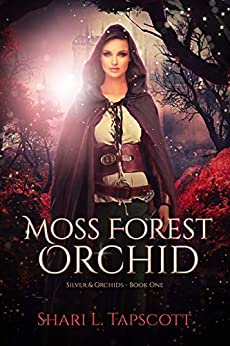 Moss Forest Orchid (Silver and Orchids Book 1) by [Tapscott, Shari L.]