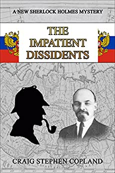 The Impatient Dissidents: A New Sherlock Holmes Mystery (New Sherlock Holmes Mysteries Book 25) by [Copland, Craig Stephen]