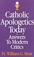 Catholic Apologetics Today Answers to Modern Critics Does It Make Sense to Believe