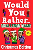 Would You Rather Challenge Game Christmas Edition: A Family and Interactive Activity Book for Boys and Girls Ages 6, 7, 8, 9, 10, and 11 Years Old - Great Stocking Stuffer Idea for Kids