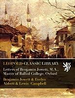 Letters of Benjamin Jowett, M.A., Master of Balliol College, Oxford