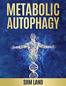 Metabolic Autophagy: Practice Intermittent Fasting and Resistance Training to Build Muscle and Promote Longevity (Metabolic Autophagy Diet Book 1) by [Land, Siim]