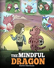 The Mindful Dragon: A Dragon Book about Mindfulness. Teach Your Dragon To Be Mindful. A Cute Children Story to