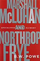 Marshall McLuhan and Northrop Frye: Apocalypse and Alchemy by B.W. Powe(2014-04-21)