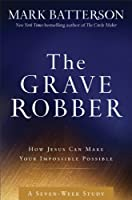The Grave Robber Curriculum Kit: How Jesus Can Make Your Impossible Possible (A Seven-week Study Guide)