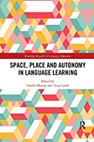 Space, Place and Autonomy in Language Learning (Routledge Research in Language Education)