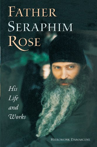 [Damascene, Hieromonk]のFather Seraphim Rose: His Life and Works (English Edition)