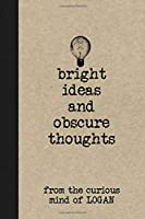 Bright Ideas And Obscure Thoughts From The Curious Mind Of Logan: A Personalized Journal For Boys