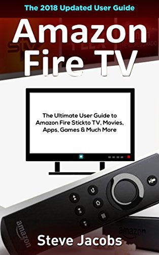 Amazon Fire TV: Fire Stick: The Ultimate User Guid...