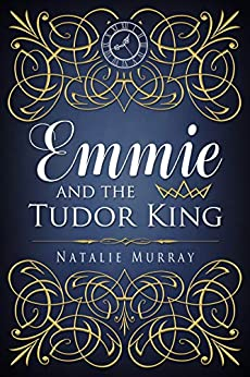 Emmie and the Tudor King (Hearts and Crowns Book One 1) by [Murray, Natalie]