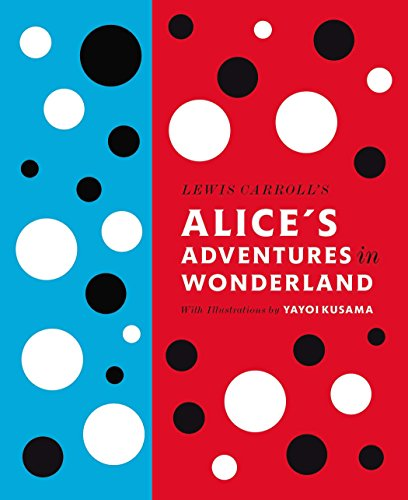 Lewis Carroll's Alice's Adventures in Wonderland: With Artwork by Yayoi Kusama (A Penguin Classics Hardcover)の詳細を見る